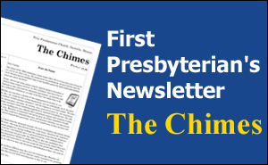 Click here to read The Chimes, First Presbyterian Church's newsletter.